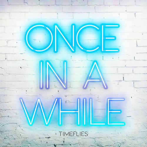 timeflies-once-in-a-while